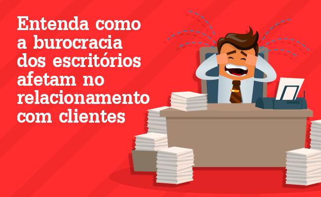 ENTENDA-COMO-A-BUROCRACIA-DOS-ESCRITÓRIOS-AFETAM-NO-RELACIONAMENTO-COM-CLIENTES